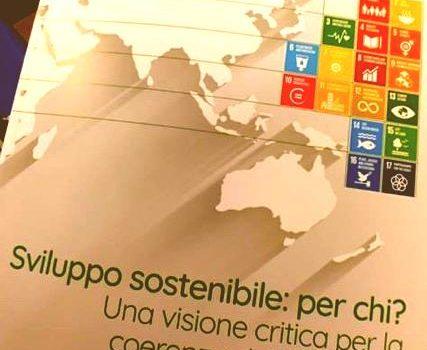 """Roma, 4 luglio, presentato il rapporto """"Sviluppo Sostenibile: per chi? Una visione critica per la coerenza delle politiche italiane ed europee"""""""
